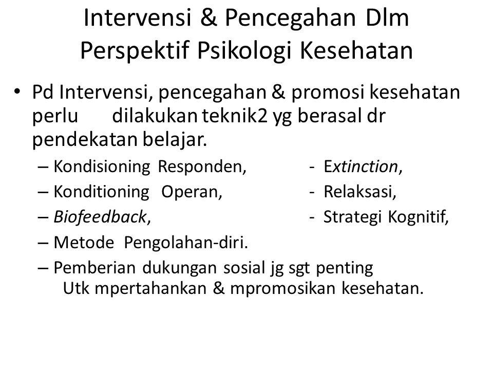 Intervensi & Pencegahan Dlm Perspektif Psikologi Kesehatan Pd Intervensi, pencegahan & promosi kesehatan perlu dilakukan teknik2 yg berasal dr pendeka