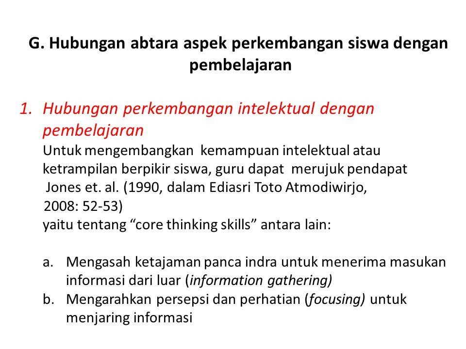 G. Hubungan abtara aspek perkembangan siswa dengan pembelajaran 1.Hubungan perkembangan intelektual dengan pembelajaran Untuk mengembangkan kemampuan
