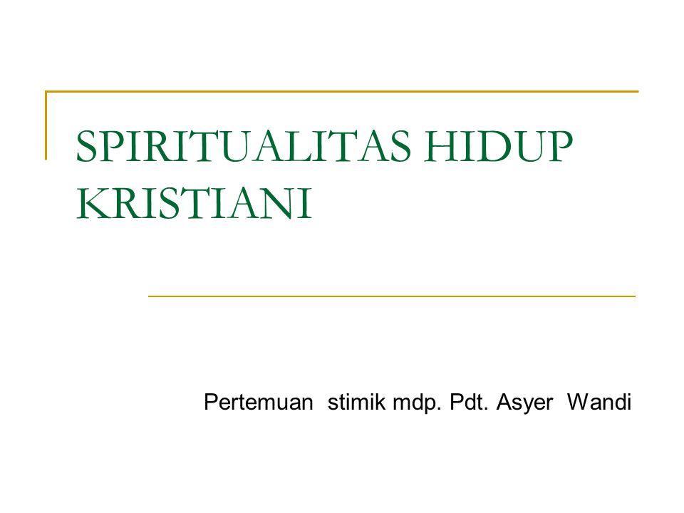 SPIRITUALITAS HIDUP KRISTIANI Pertemuan stimik mdp. Pdt. Asyer Wandi