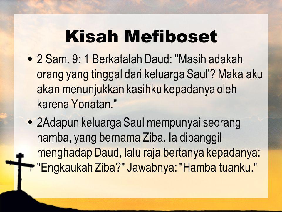 Kisah Mefiboset  2 Sam. 9: 1 Berkatalah Daud: