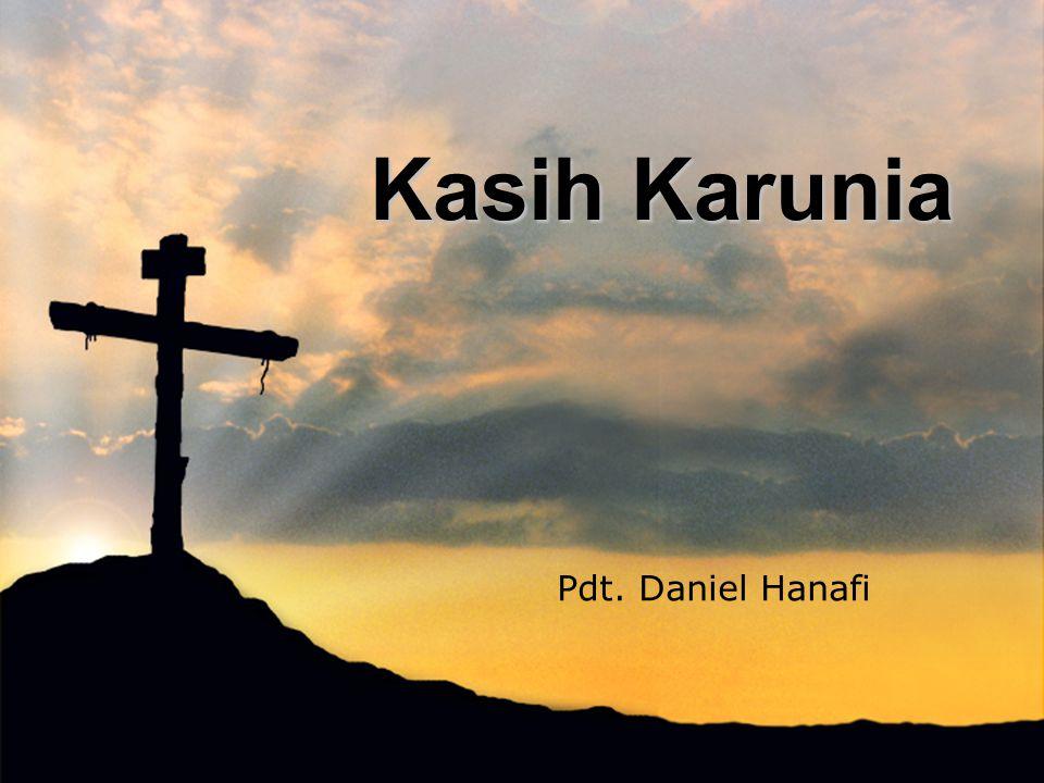 Kasih Karunia Pdt. Daniel Hanafi