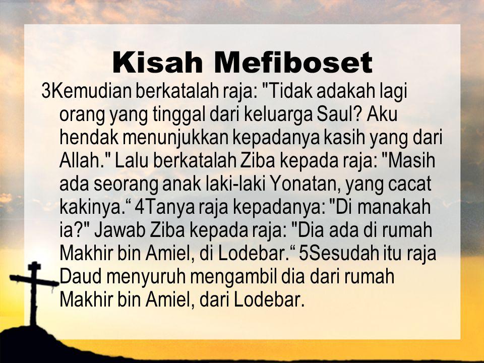 Kisah Mefiboset 3Kemudian berkatalah raja: