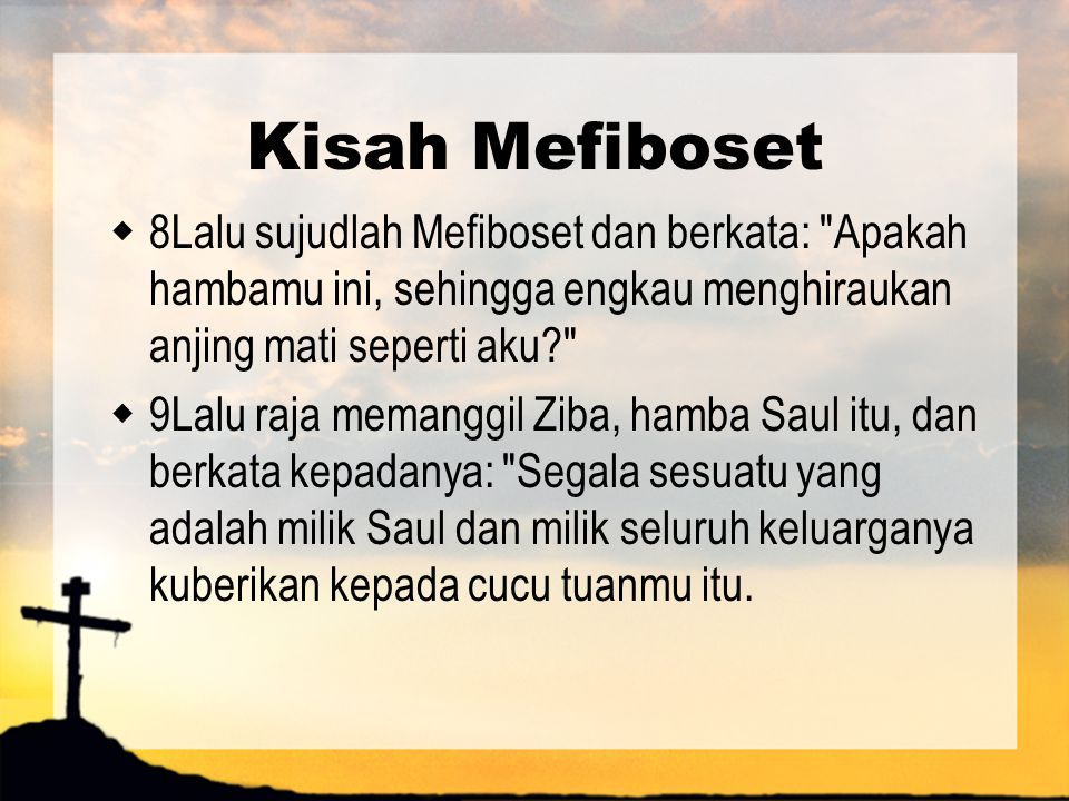 Kisah Mefiboset  8Lalu sujudlah Mefiboset dan berkata: