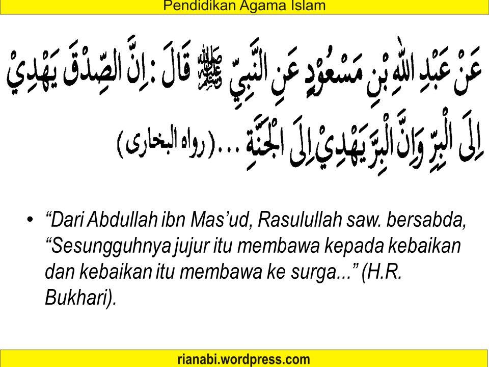 """""""Dari Abdullah ibn Mas'ud, Rasulullah saw. bersabda, """"Sesungguhnya jujur itu membawa kepada kebaikan dan kebaikan itu membawa ke surga..."""" (H.R. Bukha"""