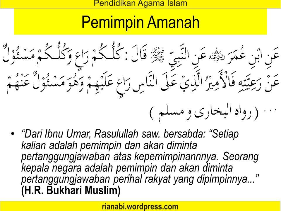 """Pemimpin Amanah """"Dari Ibnu Umar, Rasulullah saw. bersabda: """"Setiap kalian adalah pemimpin dan akan diminta pertanggungjawaban atas kepemimpinannnya. S"""