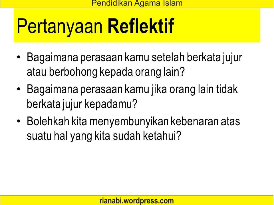 Pertanyaan Reflektif Bagaimana perasaan kamu setelah berkata jujur atau berbohong kepada orang lain? Bagaimana perasaan kamu jika orang lain tidak ber