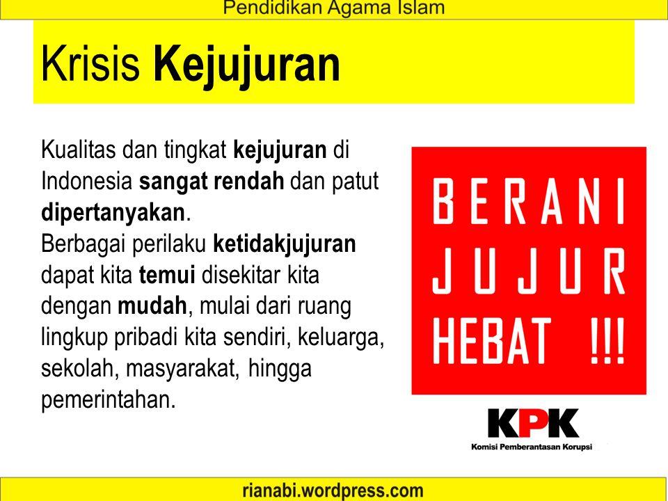 Krisis Kejujuran Kualitas dan tingkat kejujuran di Indonesia sangat rendah dan patut dipertanyakan. Berbagai perilaku ketidakjujuran dapat kita temui