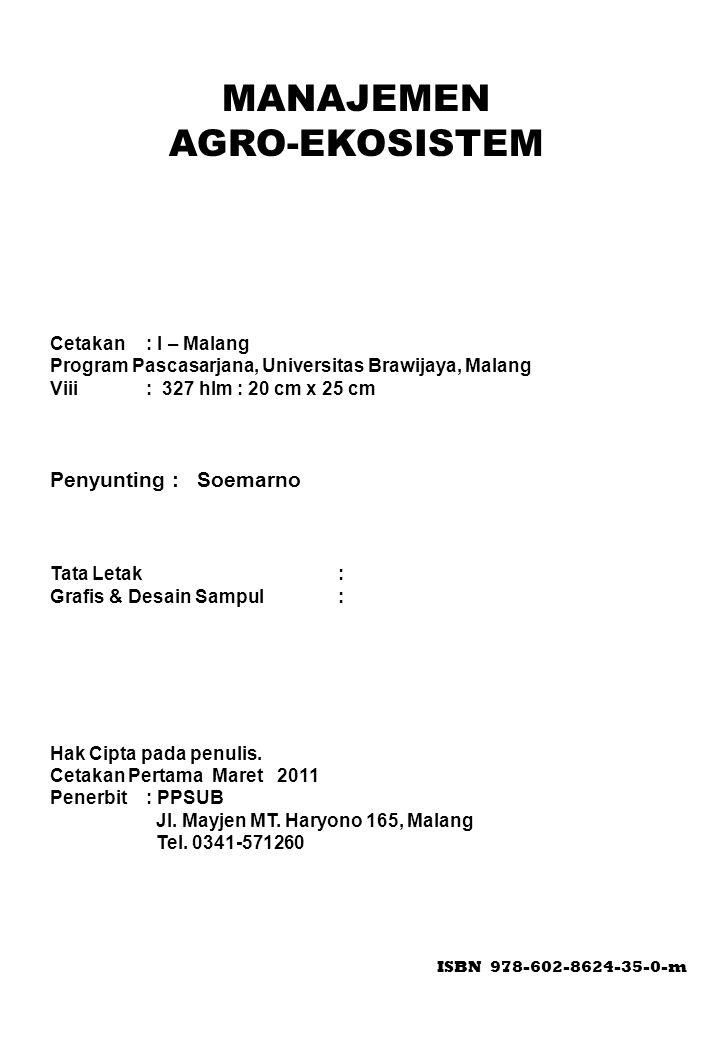 MANAJEMEN AGRO-EKOSISTEM Cetakan : I – Malang Program Pascasarjana, Universitas Brawijaya, Malang Viii : 327 hlm : 20 cm x 25 cm Penyunting : Soemarno