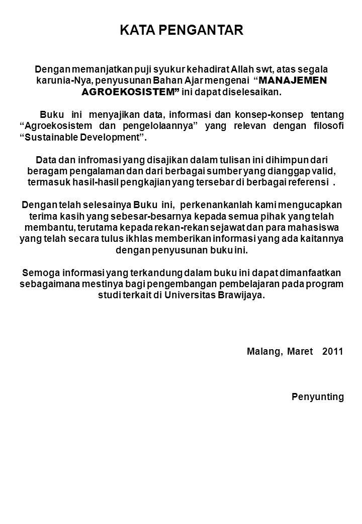 ISBN 978-602-8624-35-0-m MANAJEMEN AGROEKOSISTEM DAFTAR ISI MANAJEMEN AGROEKOSISTEM 1-75 MANAJEMEN EKOSISTEM: PEKARANGAN LUMBUNG PANGAN KELUARGA 1- 48 PENGELOLAAN EKOSISTEM TANAH: SEBAGAI MEDIA TUMBUH TANAMAN 1 – 89 PENGELOLAAN AGROEKOSISTEM LAHAN KERING 1 – 36 PENGELOLAAN AGROEKOSISTEM SAWAH 1 – 44 PENGELOLAAN AGROEKOSISTEM DATARAN TINGGI 1 – 54 AGRO-FORESTRY: TEKNOLOGI RAMAH LINGKUNGAN 1- 51 AGROEKOSISTEM SAYURAN 1 – 25 Oleh: Prof Dr Ir Soemarno MS PSLP – PPSUB - 2011