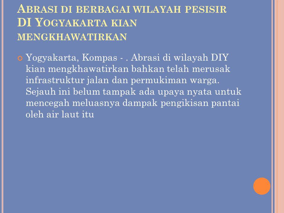 A BRASI DI BERBAGAI WILAYAH PESISIR DI Y OGYAKARTA KIAN MENGKHAWATIRKAN Yogyakarta, Kompas -.