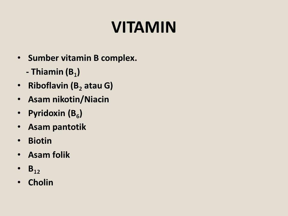 VITAMIN Sumber vitamin B complex. - Thiamin (B 1 ) Riboflavin (B 2 atau G) Asam nikotin/Niacin Pyridoxin (B 6 ) Asam pantotik Biotin Asam folik B 12 C