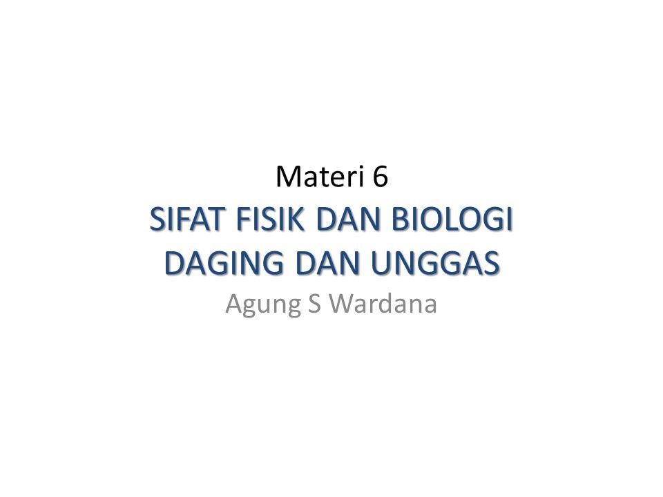 SIFAT FISIK DAN BIOLOGI DAGING DAN UNGGAS Materi 6 SIFAT FISIK DAN BIOLOGI DAGING DAN UNGGAS Agung S Wardana