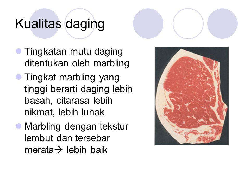 Kualitas daging Tingkatan mutu daging ditentukan oleh marbling Tingkat marbling yang tinggi berarti daging lebih basah, citarasa lebih nikmat, lebih l