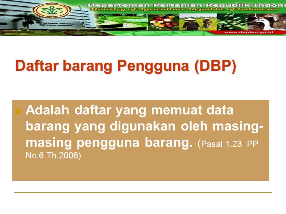 Daftar barang Pengguna (DBP) Adalah daftar yang memuat data barang yang digunakan oleh masing- masing pengguna barang. ( Pasal 1.23 PP No.6 Th.2006)