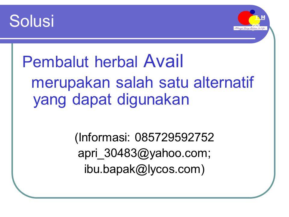 AVAI L T M Solusi Pembalut herbal Avail merupakan salah satu alternatif yang dapat digunakan (Informasi: 085729592752 apri_30483@yahoo.com; ibu.bapak@lycos.com)