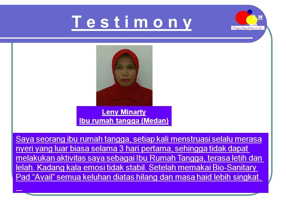 AVAI L T M EE-MDN Leny Minarty Ibu rumah tangga (Medan) Saya seorang ibu rumah tangga, setiap kali menstruasi selalu merasa nyeri yang luar biasa sel