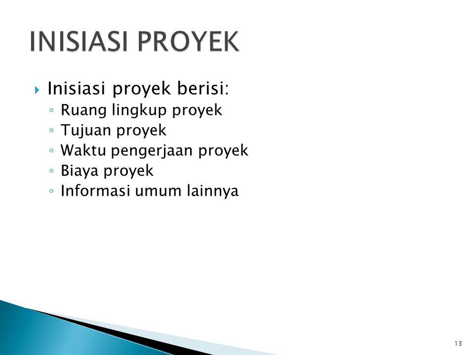  Inisiasi proyek berisi: ◦ Ruang lingkup proyek ◦ Tujuan proyek ◦ Waktu pengerjaan proyek ◦ Biaya proyek ◦ Informasi umum lainnya 13