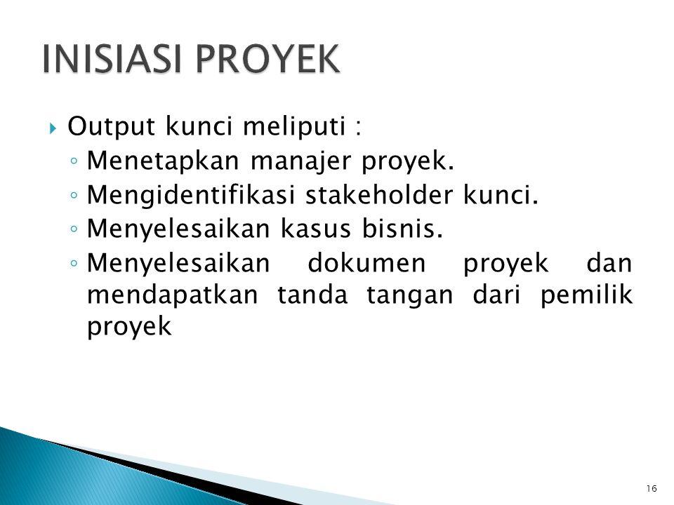  Output kunci meliputi : ◦ Menetapkan manajer proyek.