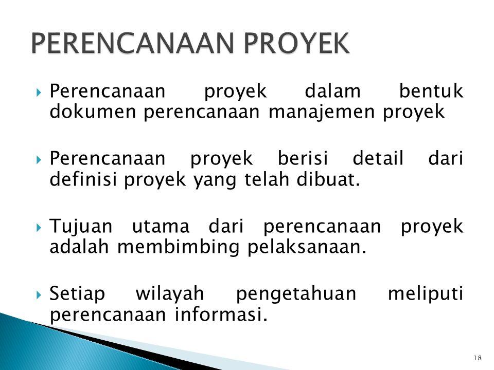  Perencanaan proyek dalam bentuk dokumen perencanaan manajemen proyek  Perencanaan proyek berisi detail dari definisi proyek yang telah dibuat.