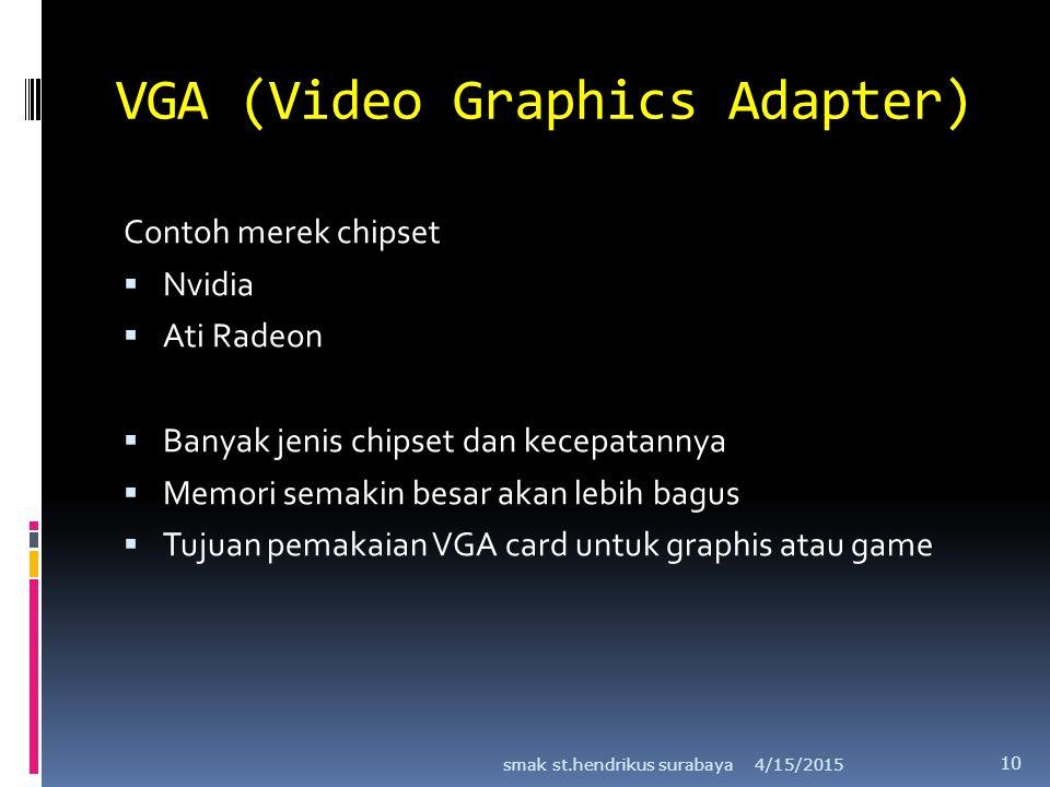VGA (Video Graphics Adapter) Contoh merek chipset  Nvidia  Ati Radeon  Banyak jenis chipset dan kecepatannya  Memori semakin besar akan lebih bagu
