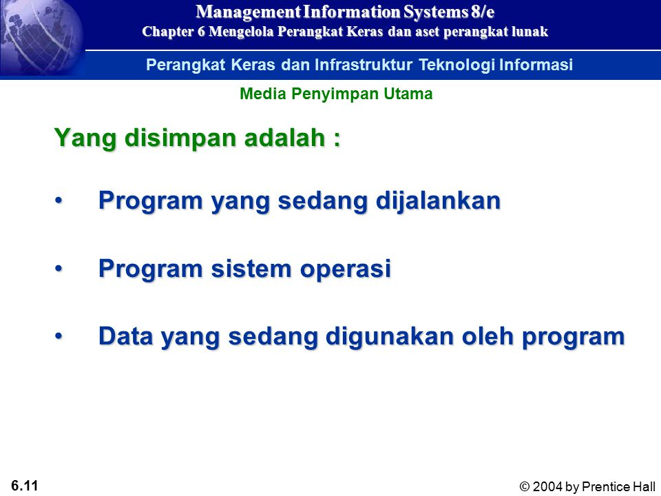 6.10 © 2004 by Prentice Hall Management Information Systems 8/e Chapter 6 Mengelola Perangkat Keras dan aset perangkat lunak Perangkat Keras dan Infrastruktur Teknologi Informasi The CPU and Primary Storage Figure 6-3