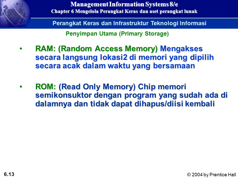6.12 © 2004 by Prentice Hall Management Information Systems 8/e Chapter 6 Mengelola Perangkat Keras dan aset perangkat lunak Perangkat Keras dan Infra
