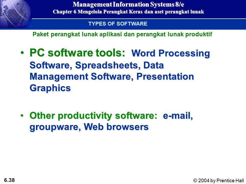 6.37 © 2004 by Prentice Hall Management Information Systems 8/e Chapter 6 Mengelola Perangkat Keras dan aset perangkat lunak Hypertext Markup Language (HTML): Bahasa untuk mendeskripsikan halaman webHypertext Markup Language (HTML): Bahasa untuk mendeskripsikan halaman web XML (eXtensible Markup Language): Menggambarkan struktur dokumen, menyediakan hubungan dengan dokumen lain, membuat data dapat dimanipulasiXML (eXtensible Markup Language): Menggambarkan struktur dokumen, menyediakan hubungan dengan dokumen lain, membuat data dapat dimanipulasi CONTEMPORARY TOOLS FOR SOFTWARE DEVELOPMENT Hypertext Markup Language (HTML) and XML