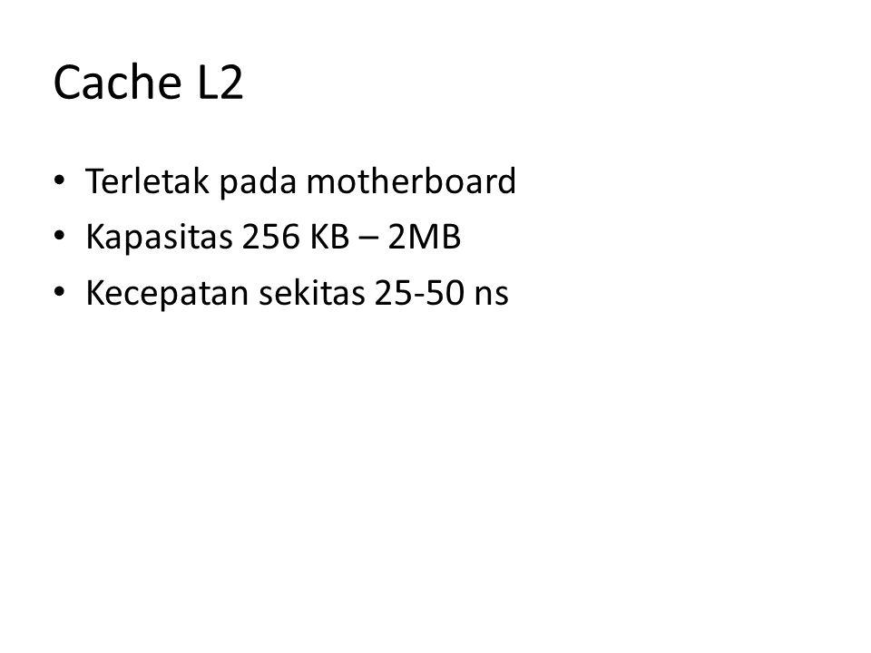 Cache L2 Terletak pada motherboard Kapasitas 256 KB – 2MB Kecepatan sekitas 25-50 ns