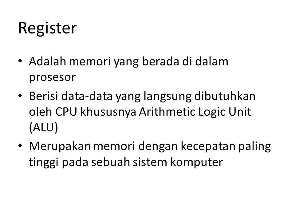 Register Adalah memori yang berada di dalam prosesor Berisi data-data yang langsung dibutuhkan oleh CPU khususnya Arithmetic Logic Unit (ALU) Merupaka