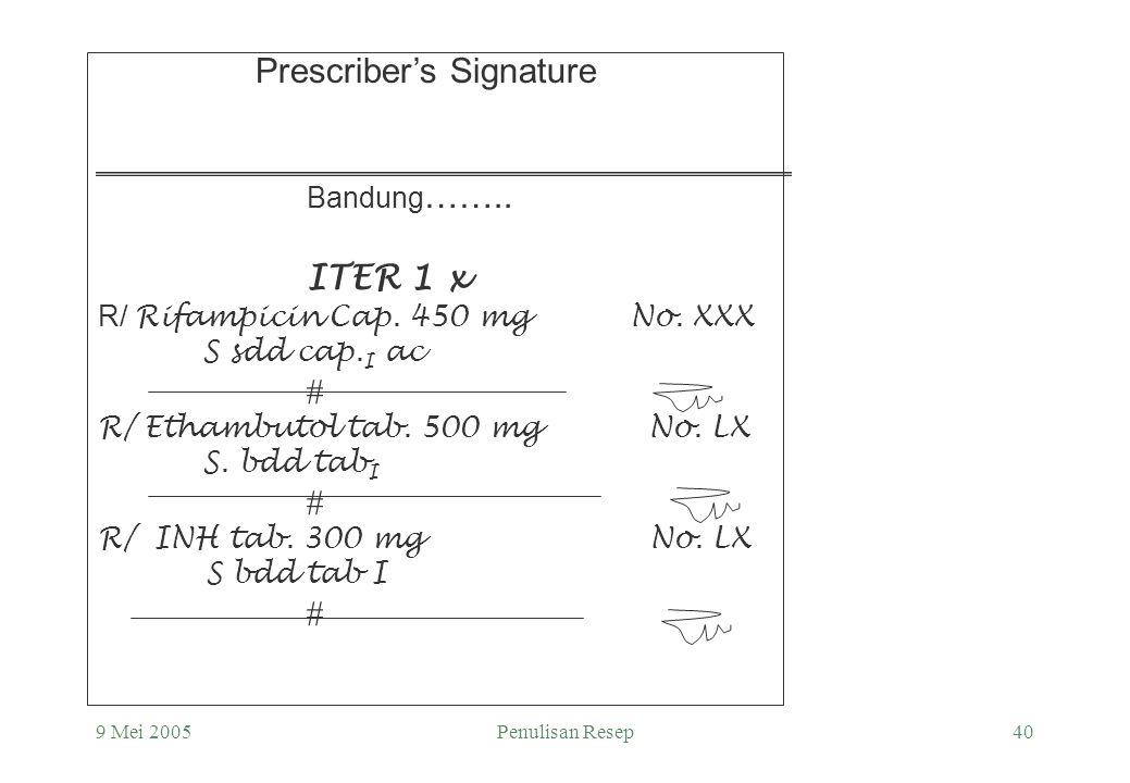 """9 Mei 2005Penulisan Resep39 Suatu Apograph dibuat oleh Apotek atas dasar êPermintaan dokter bila dalam R/ originalnya ada tanda """" ITER"""" = ITERATUR = h"""