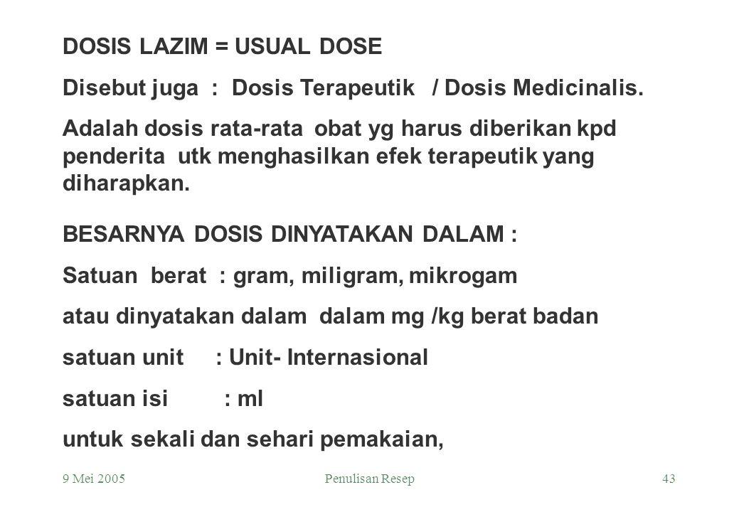 9 Mei 2005Penulisan Resep42 DOSIS OBAT = TAKARAN OBAT POSOLOGI : ILMU YG MEMPELAJARI TENTANG DOSIS DOSIS OBAT : banyaknya obat /zat yg diberikan kepad