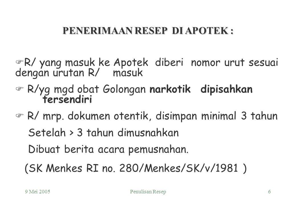 9 Mei 2005Penulisan Resep5 KERTAS RESEP F Digunakan kertas putih, kecuali duplikat berwarna, misal R/ di R.S. F Ukuran ideal : P : 15 - 18 cm ; L : 10