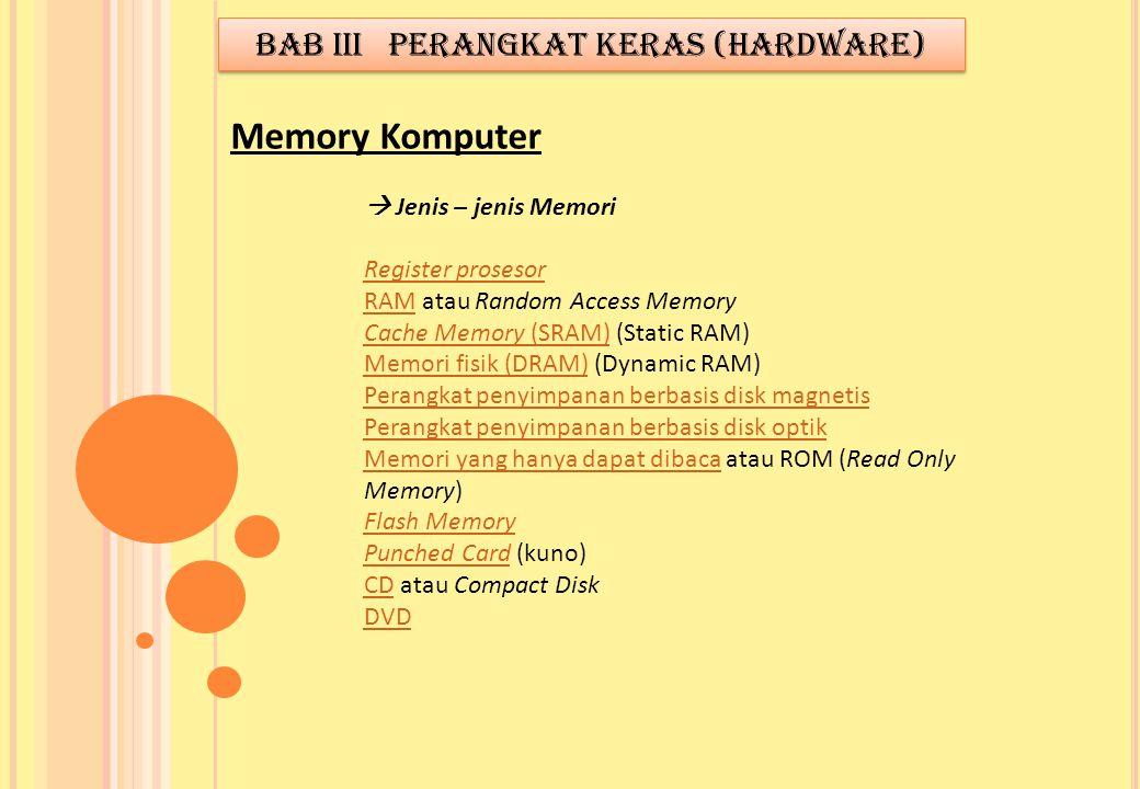  Jenis – jenis Memori Register prosesor RAMRAM atau Random Access Memory Cache Memory (SRAM)Cache Memory (SRAM) (Static RAM) Memori fisik (DRAM)Memor