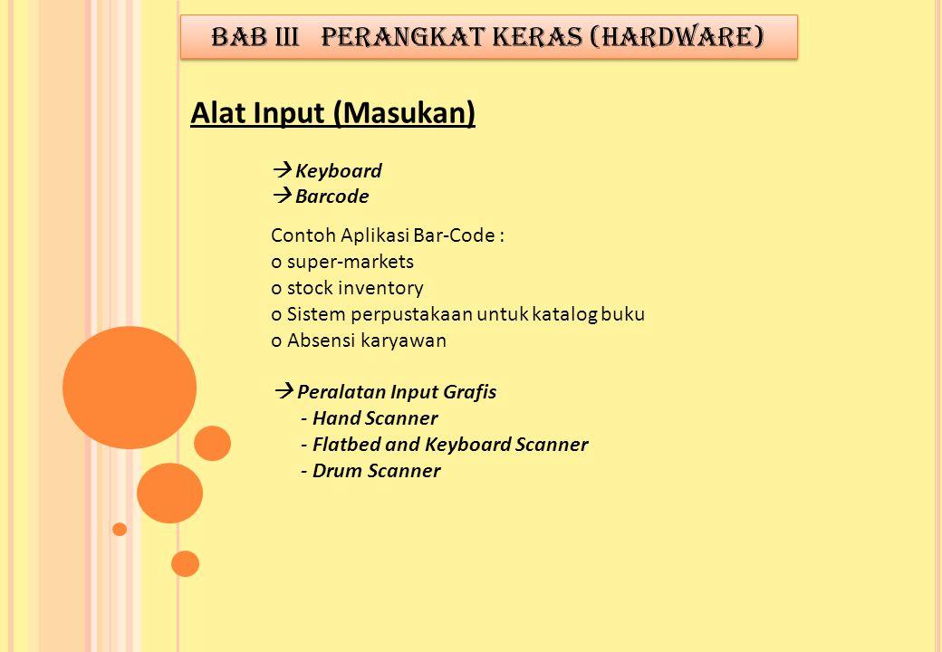  Keyboard  Barcode Alat Input (Masukan) BAB III PERANGKAT KERAS (HARDWARE) Contoh Aplikasi Bar-Code : o super-markets o stock inventory o Sistem per