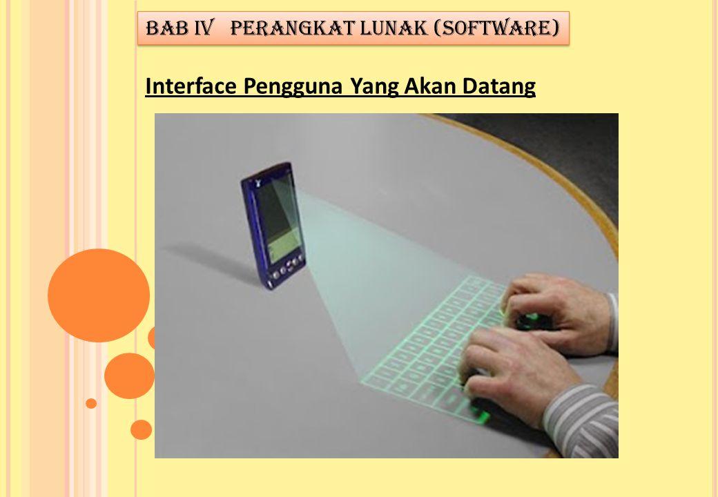 Interface Pengguna Yang Akan Datang BAB IV PERANGKAT LUNAK (SOFTWARE)