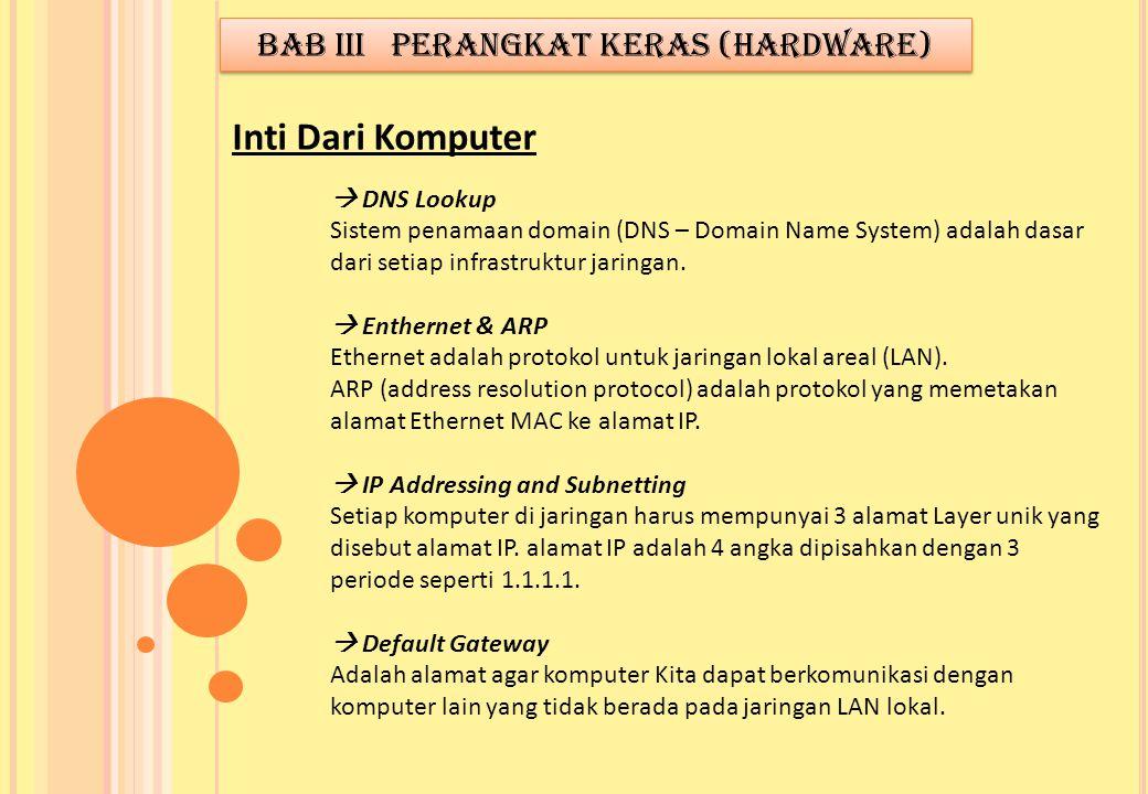  DNS Lookup Sistem penamaan domain (DNS – Domain Name System) adalah dasar dari setiap infrastruktur jaringan.  Enthernet & ARP Ethernet adalah prot