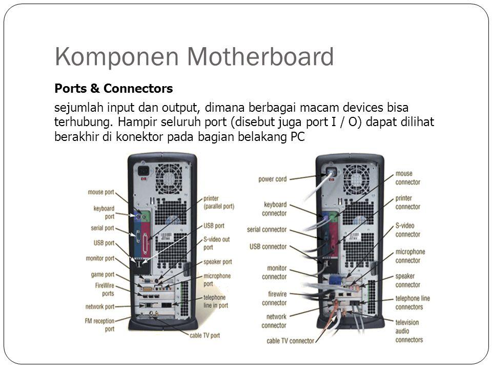 Komponen Motherboard Ports & Connectors sejumlah input dan output, dimana berbagai macam devices bisa terhubung.