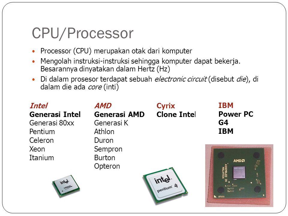CPU/Processor Processor (CPU) merupakan otak dari komputer Mengolah instruksi-instruksi sehingga komputer dapat bekerja.