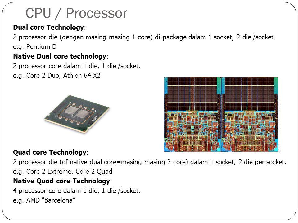 CPU / Processor Dual core Technology: 2 processor die (dengan masing-masing 1 core) di-package dalam 1 socket, 2 die /socket e.g.