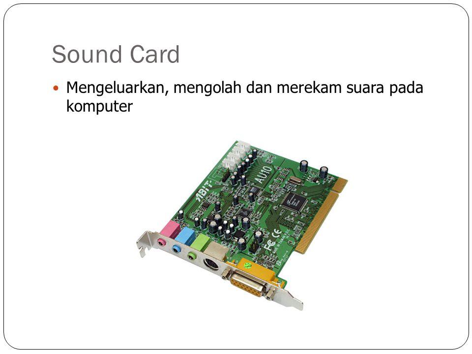 Sound Card Mengeluarkan, mengolah dan merekam suara pada komputer