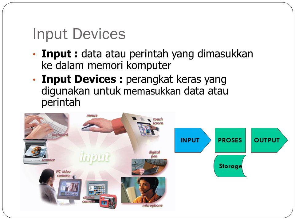 Input Devices Input : data atau perintah yang dimasukkan ke dalam memori komputer Input Devices : perangkat keras yang digunakan untuk memasukkan data atau perintah INPUTPROSES Storage OUTPUT