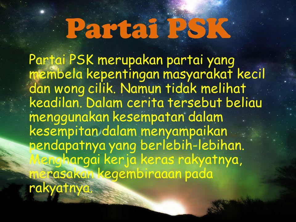 Partai PSK Partai PSK merupakan partai yang membela kepentingan masyarakat kecil dan wong cilik.