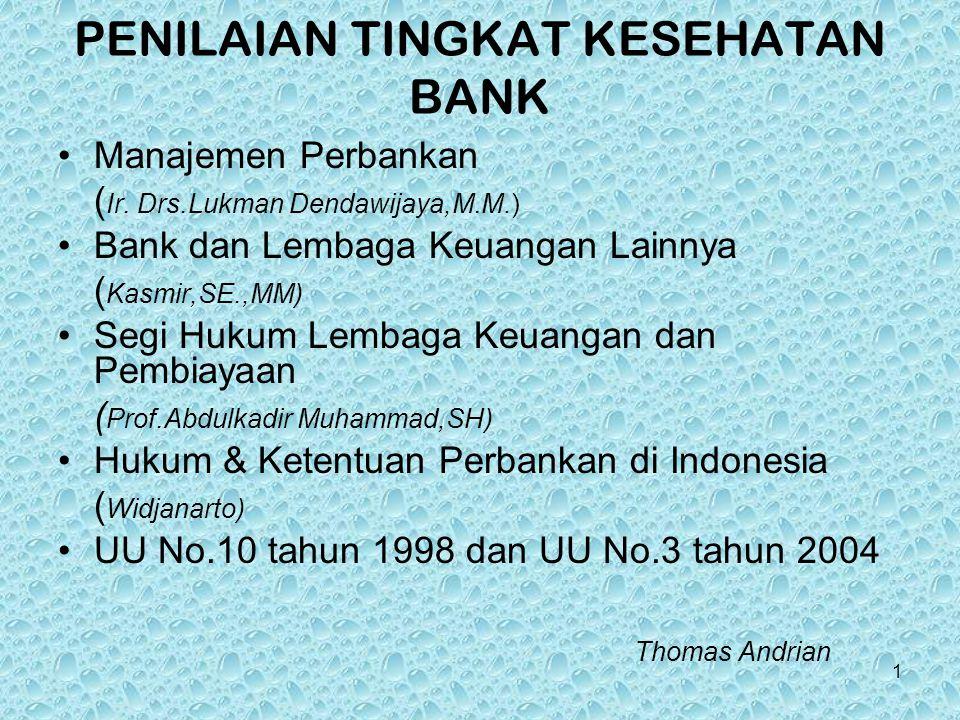 1 PENILAIAN TINGKAT KESEHATAN BANK Manajemen Perbankan ( Ir. Drs.Lukman Dendawijaya,M.M.) Bank dan Lembaga Keuangan Lainnya ( Kasmir,SE.,MM) Segi Huku