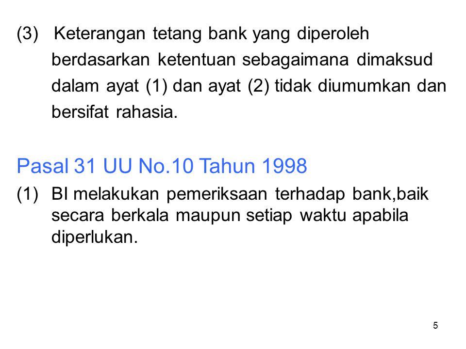 5 (3) Keterangan tetang bank yang diperoleh berdasarkan ketentuan sebagaimana dimaksud dalam ayat (1) dan ayat (2) tidak diumumkan dan bersifat rahasi