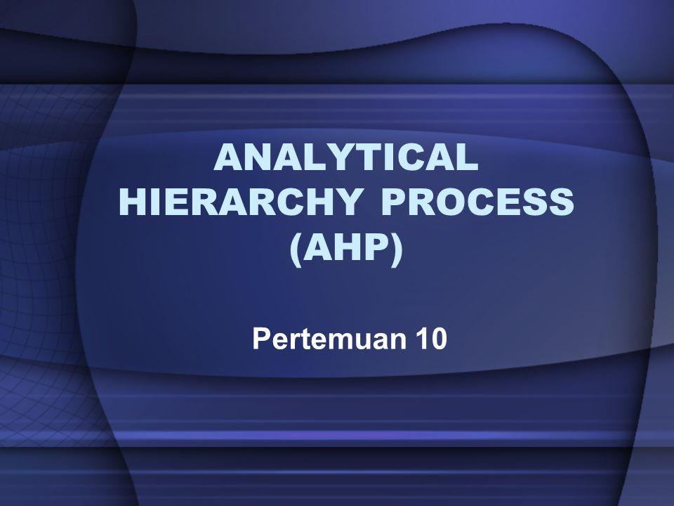 Pendahuluan Analytical Hierarchy Process (AHP) adalah metode yang dapat digunakan untuk pengambilan keputusan apabila kriteria pengambilan keputusan sangat beragam Metode ini diperkenalkan oleh Thomas L.