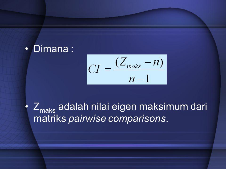 Dimana : Z maks adalah nilai eigen maksimum dari matriks pairwise comparisons.