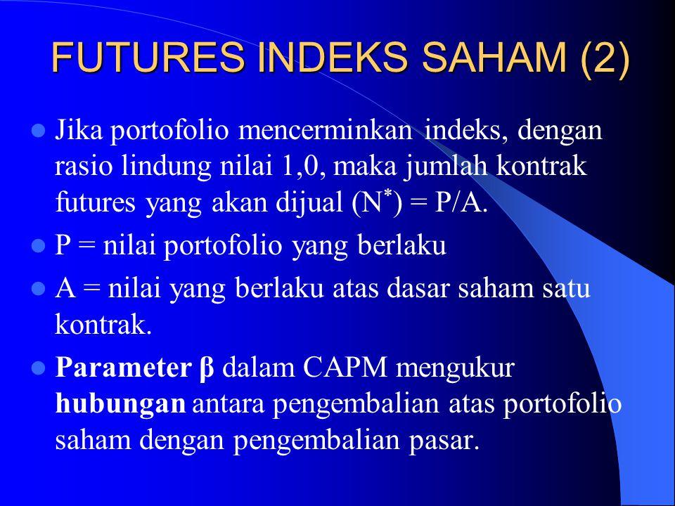 FUTURES INDEKS SAHAM (1) Futures indeks saham biasanya digunakan untuk melindung nilai portofolio saham. Indeks saham menunjukkan perubahan-perubahan