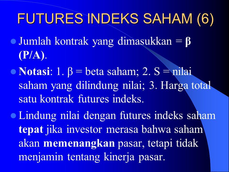 FUTURES INDEKS SAHAM (5) Untuk mengubah beta portofolio dari  menjadi  * dilakukan dengan dua cara: Jika  >  *, maka disyaratkan posisi jual dalam: (  -  * )(P/A).
