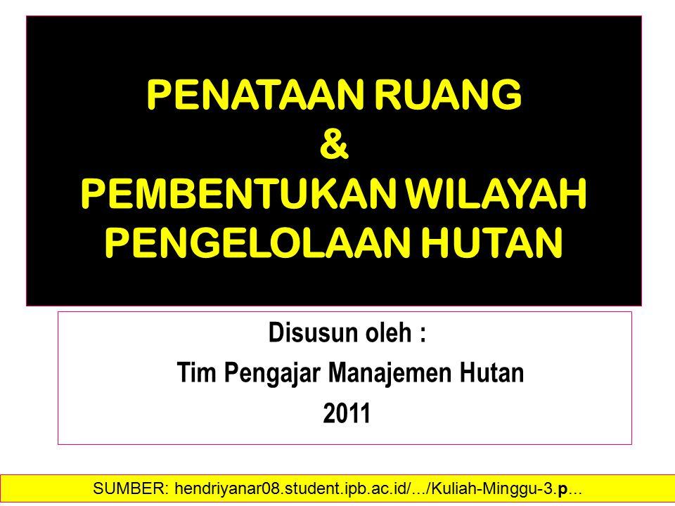 PENATAAN RUANG & PEMBENTUKAN WILAYAH PENGELOLAAN HUTAN Disusun oleh : Tim Pengajar Manajemen Hutan 2011 SUMBER: hendriyanar08.student.ipb.ac.id/.../Ku