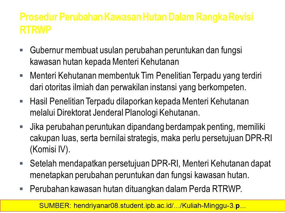 Prosedur Perubahan Kawasan Hutan Dalam Rangka Revisi RTRWP  Gubernur membuat usulan perubahan peruntukan dan fungsi kawasan hutan kepada Menteri Kehu